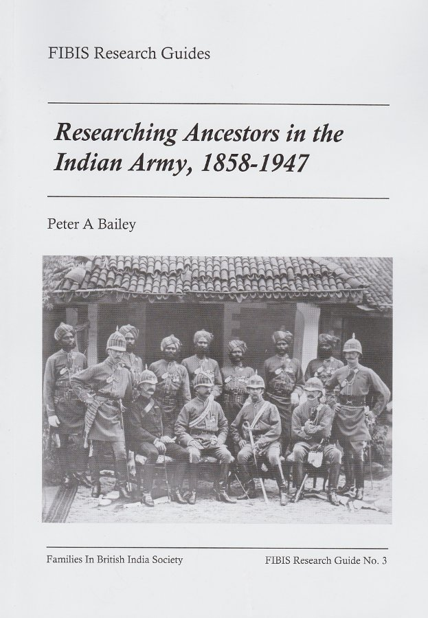 Researching ancestors in the Indian Army 1858-1947 By Peter A Bailey